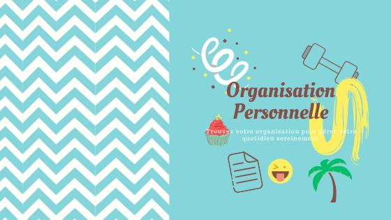 Trouvez votre organisation personnelle pour gérer votre quotidien sereinement.